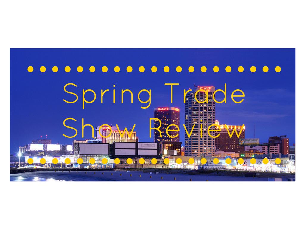 Spring Trade Show Review