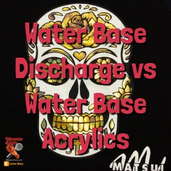 Water Base Discharge vs Water Base Acrylics